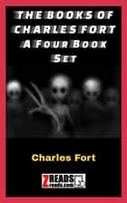 THE BOOKS OF CHARLES FORT - A Four Book Set ebook by Charles Fort, James M. Brand
