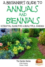 A Beginner's Guide to Annuals and Biennials: Essential guide for A Beautiful Garden ebook by Dueep J. Singh