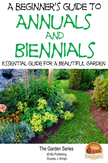A Beginner 39 S Guide To Annuals And Biennials Essential Guide For A Beautiful Garden Ebook By