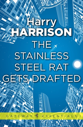 The Stainless Steel Rat Gets Drafted - The Stainless Steel Rat Book 7 ebook by Harry Harrison