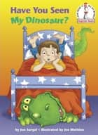 Have You Seen My Dinosaur? ebook by Jon Surgal, Joe Mathieu