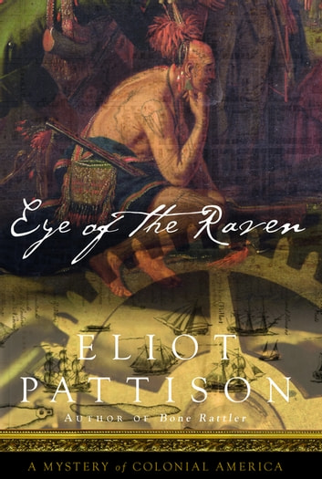 Eye of the Raven - A Mystery of Colonial America ebook by Eliot Pattison