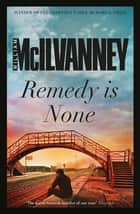 Remedy is None ebook by William McIlvanney