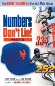 Numbers Don't Lie: Mets - The Biggest Numbers in Mets History ebook by Russ Cohen,Adam Raider,Howard Johnson