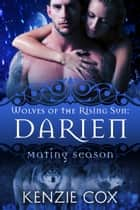 Darien: Wolves of the Rising Sun #6 - Mating Season ebook by Kenzie Cox