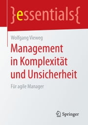 Management in Komplexität und Unsicherheit - Für agile Manager eBook by Wolfgang Vieweg