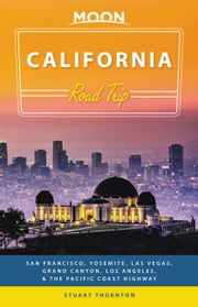 Moon California Road Trip - San Francisco, Yosemite, Las Vegas, Grand Canyon, Los Angeles & the Pacific Coast ebook by Stuart Thornton