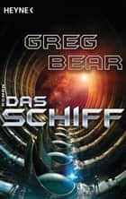 Das Schiff - Roman ebook by Greg Bear, Ursula Kiausch