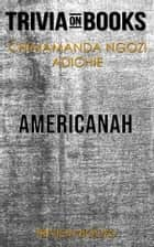 Americanah by Chimamanda Ngozi Adichie (Trivia-On-Books) ebook by Trivion Books