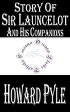 Story of Sir Launcelot and His Companions ebook by Howard Pyle