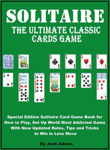 Solitaire: The Ultimate Classic Card Game, Special Edition Solitaire Card  Game Book for How to Play, Set Up World most Addicted Game with New Updated