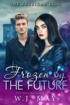 Frozen by the Future - The Kerrigan Kids, #8 ebook by W.J. May