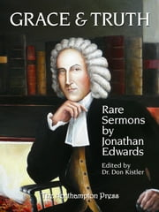 Grace and Truth: Rare Sermons by Jonathan Edwards ebook by Jonathan Edwards,Don Kistler (ed.)