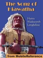The Song Of Hiawatha (Mobi Classics) ebook by Henry Wadsworth Longfellow