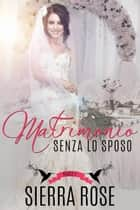 Matrimonio senza lo sposo - Parte 2 ebook by Sierra Rose