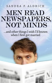 Men Read Newspapers, Not Minds - And other things I wish I'd known when I first married ebook by Sandra P. Aldrich