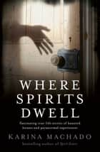 Where Spirits Dwell ebook by Karina Machado