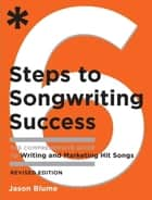 Six Steps to Songwriting Success, Revised Edition ebook by Jason Blume