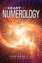 The Heart of Numerology ebook by Lynn Buess