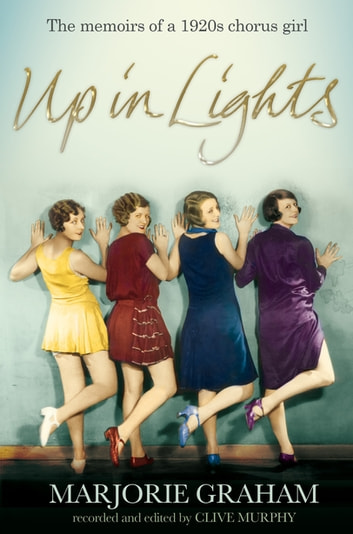Up in Lights - The Memoirs of a 1920s Chorus Girl ebook by Marjorie Graham