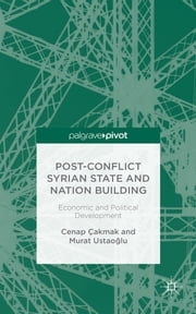 Post-Conflict Syrian State and Nation Building - Economic and Political Development ebook by Cenap Çakmak,Murat Ustaoğlu