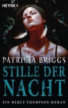Stille der Nacht - Mercy Thompson 10 - Roman ebook by Patricia Briggs, Vanessa Lamatsch