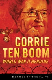 Corrie ten Boom - World War II Heroine ebook by Sam Wellman