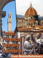 Travel Florence, Tuscany, And Umbria, Italy.: Illustrated Travel Guide, Phrasebook, And Maps (Mobi Travel) ebook by MobileReference