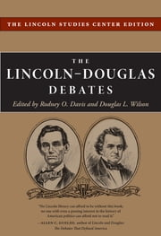The Lincoln-Douglas Debates - The Lincoln Studies Center Edition ebook by Rodney O. Davis,Douglas Wilson