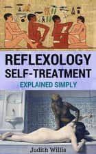 Reflexology Self-Treatment Explained Simply ebook by Judith Willis