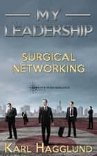 My Leadership: Surgical Networking ebook by Karl Hagglund
