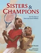Sisters and Champions: The True Story of Venus and Serena Williams ebook by Howard Bryant, Floyd Cooper