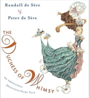 The Duchess of Whimsy ebook by Randall de Sève,Peter de Seve