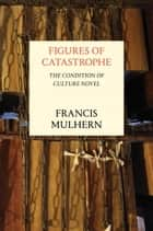 Figures of Catastrophe ebook by Francis Mulhern