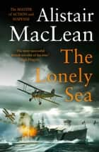 The Lonely Sea ebook by Alistair MacLean