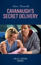 Cavanaugh's Secret Delivery (Mills & Boon Heroes) (Top Secret Deliveries, Book 9) ebook by Marie Ferrarella