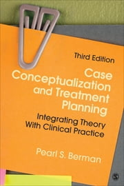 Case Conceptualization and Treatment Planning - Integrating Theory With Clinical Practice ebook by Dr. Pearl S. (Susan) Berman