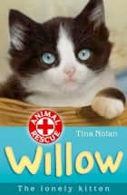 Willow the lonely kitten ebook by Tina Nolan, Simon Mendez, Sharon Rentta Sharon Rentta