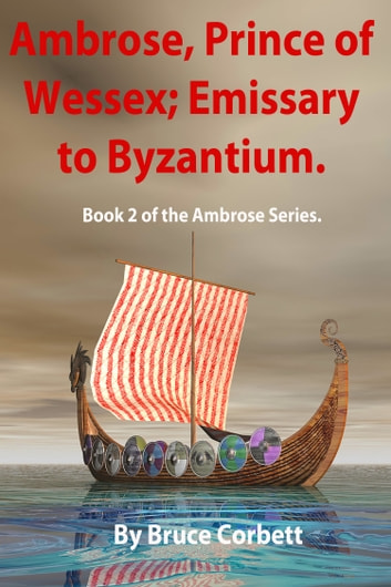 Ambrose, Prince of Wessex; Emissary to Byzantium. ebook by Bruce Corbett