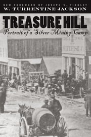Treasure Hill - Portrait Of A Silver Mining Camp ebook by W. Turrentine Jackson