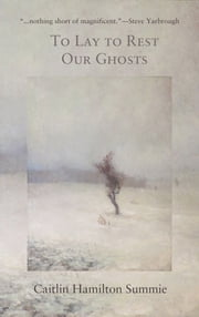 To Lay To Rest Our Ghosts ebook by Caitlin Hamilton Summie