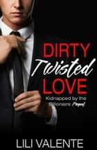 Dirty Twisted Love ebook by Lili Valente