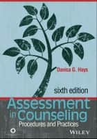 Assessment in Counseling - Procedures and Practices ebook by Danica G. Hays