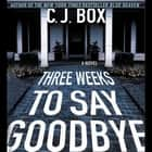 Three Weeks to Say Goodbye - A Novel audiobook by C.J. Box