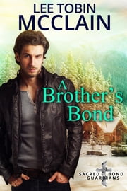 A Brother's Bond - Sacred Bond Guardians Book One ebook by Lee Tobin McClain