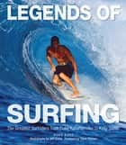 Legends of Surfing - The Greatest Surfriders from Duke Kahanamoku to Kelly Slater ebook by