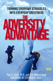 The Adversity Advantage - Turning Everyday Struggles into Everyday Greatness ebook by Erik Weihenmayer,Paul Stoltz,Stephen R. Covey