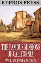 The Famous Missions of California ebook by William Henry Hudson
