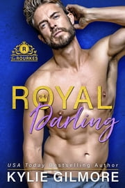 Royal Darling - The Rourkes series, Book 3 ebook by Kylie Gilmore