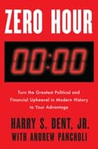 Zero Hour - Turn the Greatest Political and Financial Upheaval in Modern History to Your Advantage ebook by Harry S. Dent,  Jr., Andrew Pancholi